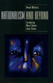 Nationalism and Beyond - Introducing Moral Debate about Values ebook by Nenad Miscevic