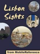 Lisbon Sights: a travel guide to the top 50 attractions in Lisbon (Lisboa), Portugal (Mobi Sights) ebook by