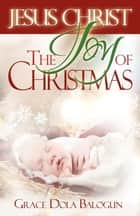 Christ The Joy Of Christmas ebook by None Grace Dola Balogun None, None Lisa Hainline None