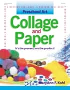 Preschool Art: Collage & Paper - It's the Process, Not the Product! ebook by MaryAnn F. Kohl