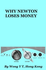 Why Newton Loses Money ebook by Wong Y T