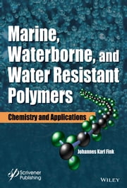 Marine, Waterborne, and Water-Resistant Polymers - Chemistry and Applications ebook by Johannes Karl Fink
