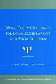 Work-Family Challenges for Low-Income Parents and Their Children ebook by Ann C. Crouter,Alan Booth