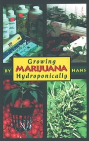 Growing Marijuana Hydroponically ebook by Tina Wright,Hans