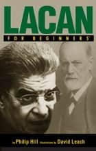 Lacan For Beginners ebook by Philip Hill, David Leach