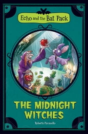 The Midnight Witches (Echo and the Bat Pack) ebook by Roberto Pavanello