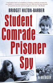 Student Comrade Prisoner Spy - A memoir ebook by Bridget Hilton-Barber