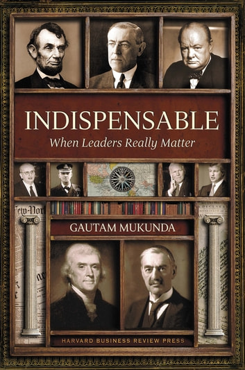 Indispensable - When Leaders Really Matter ebook by Gautam Mukunda