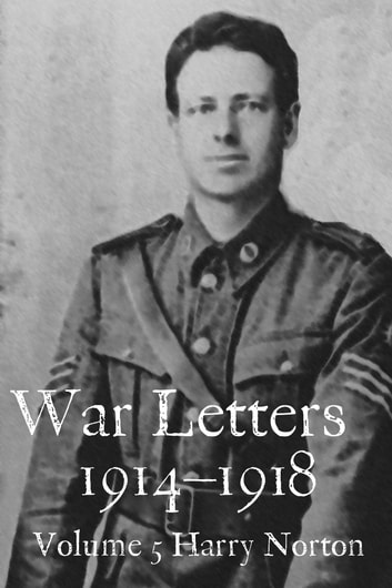War Letters 1914-1918, Vol. 5 - From a New Zealand Soldier Fighting on the Western Front in the First World War ebook by Mark Tanner