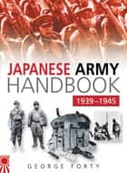 Japanese Army Handbook 1939-1945 ebook by George Forty