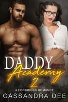 Daddy Academy 2 - A Forbidden Romance ebook by Cassandra Dee