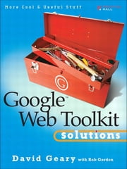 Google Web Toolkit Solutions - More Cool & Useful Stuff ebook by Rob Gordon, David Geary