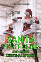 Santa Fight Club - And Other Christmas Stories ebook by George Saoulidis