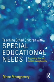 Teaching Gifted Children with Special Educational Needs - Supporting dual and multiple exceptionality ebook by Diane Montgomery
