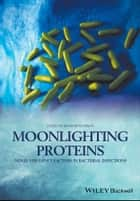 Moonlighting Proteins - Novel Virulence Factors in Bacterial Infections ebook by Brian Henderson