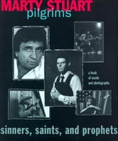 Pilgrims: Sinners, Saints, and Prophets - Sinners, Saints, and Prophets ebook by Marty Stuart