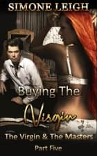 The Virgin and the Masters - Part Five - Buying the Virgin, #21 ebook by Simone Leigh