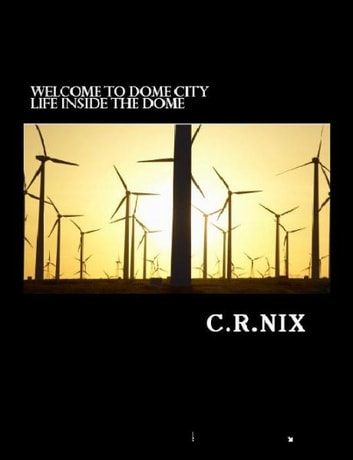 Welcome to Dome City-Life inside the Dome! ebook by C. R. Nix