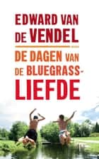 De dagen van de bluegrassliefde ebook by Edward van de Vendel