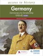 Access to History: Germany: Democracy to Dictatorship c.1918-1945 for WJEC ebook by