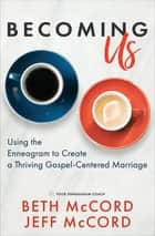 Becoming Us - Using the Enneagram to Create a Thriving Gospel-Centered Marriage ebook by Beth McCord, Jeff McCord