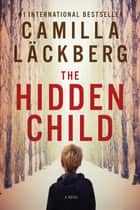 The Hidden Child: A Novel ebook by Camilla Lackberg