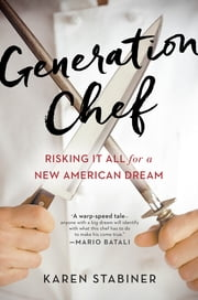 Generation Chef - Risking It All for a New American Dream ebook by Karen Stabiner