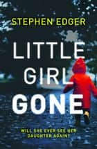 Little Girl Gone ebook by Stephen Edger