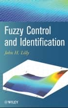 Fuzzy Control and Identification ebook by John H. Lilly