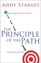 The Principle of the Path ebook by Andy Stanley