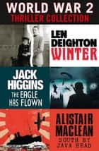 World War 2 Thriller Collection: Winter, The Eagle Has Flown, South by Java Head ebook by Len Deighton, Jack Higgins, Alistair MacLean