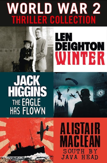 World War 2 Thriller Collection: Winter, The Eagle Has Flown, South by Java Head ebook by Len Deighton,Jack Higgins,Alistair MacLean