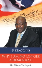 8 Reasons Why I am No Longer A Democrat! ebook by Dr. Glenn Pinckney Sr.
