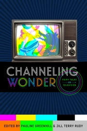 Channeling Wonder - Fairy Tales on Television ebook by Pauline Greenhill