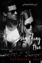 Tell Me Something True - The Truth About Lies ~ Book 3 ebook by Katherine Owen
