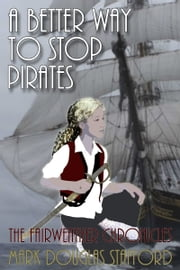 A Better Way to Stop Pirates ebook by Mark Douglas Stafford