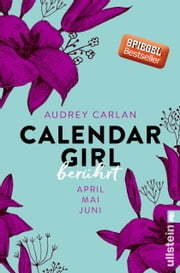 Calendar Girl - Berührt - April/Mai/Juni eBook by Audrey Carlan, Graziella Stern, Christiane Sipeer,...