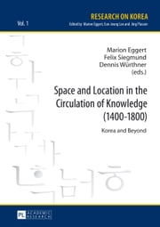 Space and Location in the Circulation of Knowledge (1400-1800) - Korea and Beyond ebook by Marion Eggert,Felix Siegmund,Dennis Würthner