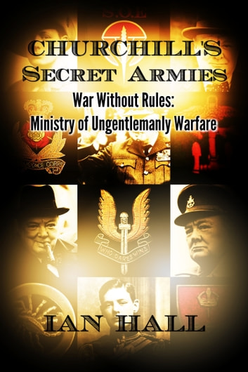 Churchill's Secret Armies War Without Rules: Ministry of Ungentlemanly Warfare ebook by Ian Hall