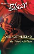 One Hot Weekend ebook by Katherine Garbera