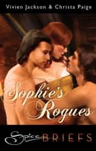 Sophie's Rogues ebook by Vivien And Christa Jackson And Paige