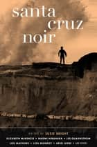 Santa Cruz Noir ebook by Susie Bright, Tommy Moore, Ariel Gore,...