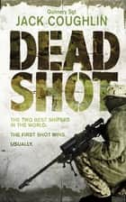 Dead Shot: A Sniper Novel 2 ebook by Jack Coughlin, Donald A Davis