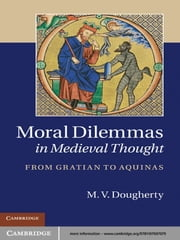Moral Dilemmas in Medieval Thought - From Gratian to Aquinas ebook by M. V. Dougherty