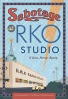 Sabotage at RKO Studio ebook by Christopher Geoffrey McPherson