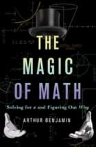 The Magic of Math ebook by Arthur Benjamin