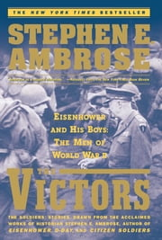 The Victors - Eisenhower And His Boys The Men Of World War Ii ebook by Stephen E. Ambrose