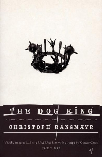 The Dog King ebook by Christoph Ransmayr