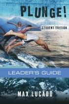 Plunge! - Come Thirsty Student Edition Leader's Guide ebook by Max Lucado