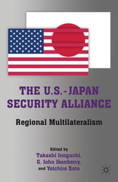 The U.S.-Japan Security Alliance - Regional Multilateralism ebook by